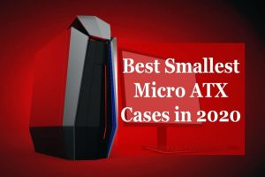 Best Smallest Micro ATX Cases