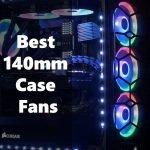 Best 140mm Case Fan to Get in 2021