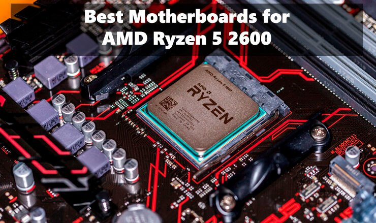 Best Motherboards for Ryzen 5 2600