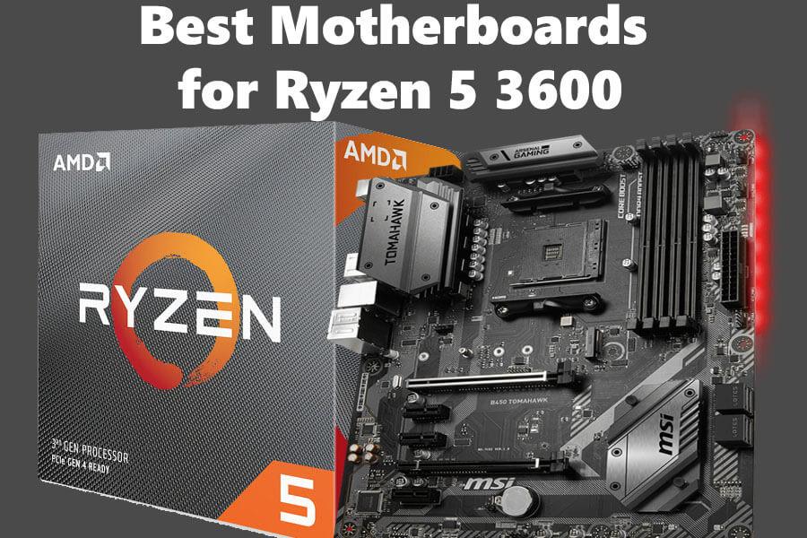 Best Motherboards for Ryzen 5 3600