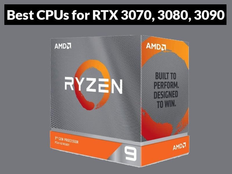 Best CPUs for RTX 3070, 3080, 3090
