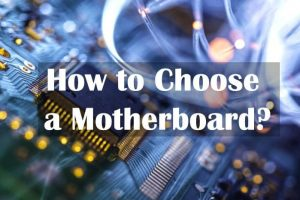 How To Choose Motherboard