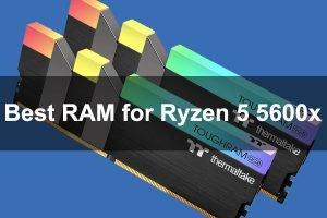 Best RAM for Ryzen 5 5600x