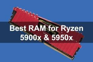 Best RAM for Ryzen 5900x & 5950x