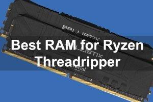 Best RAM for Ryzen threadripper