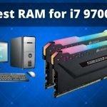 7 Best RAM for Intel Core i7 9700K in 2021